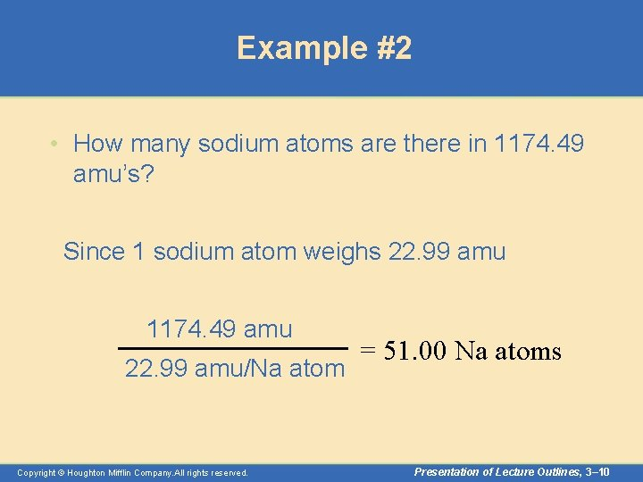 Example #2 • How many sodium atoms are there in 1174. 49 amu's? Since