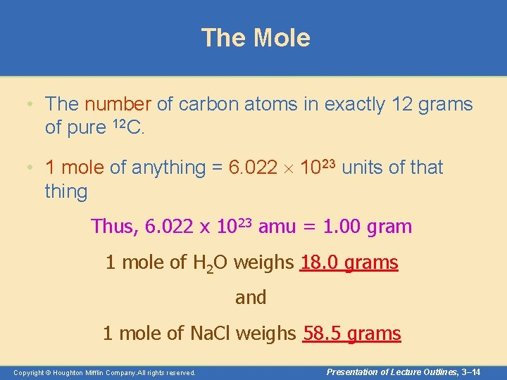 The Mole • The number of carbon atoms in exactly 12 grams of pure