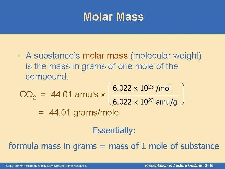Molar Mass • A substance's molar mass (molecular weight) is the mass in grams