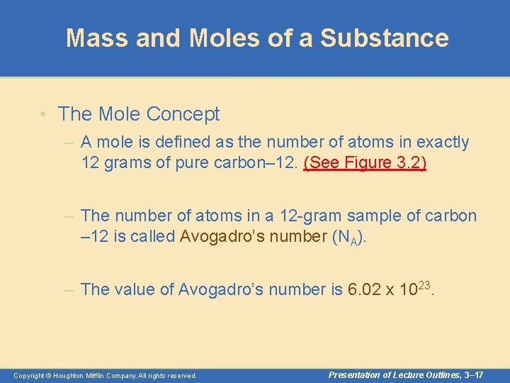 Mass and Moles of a Substance • The Mole Concept – A mole is