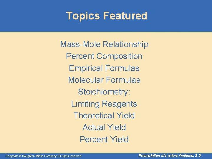 Topics Featured Mass-Mole Relationship Percent Composition Empirical Formulas Molecular Formulas Stoichiometry: Limiting Reagents Theoretical