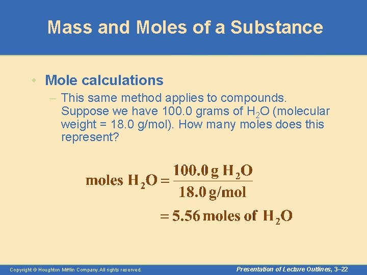Mass and Moles of a Substance • Mole calculations – This same method applies