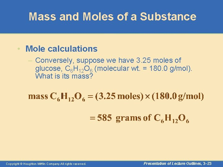 Mass and Moles of a Substance • Mole calculations – Conversely, suppose we have