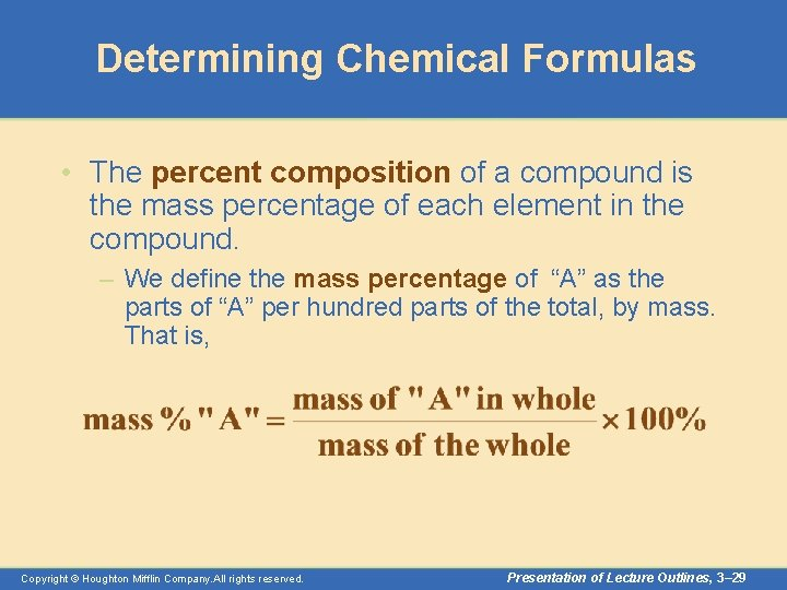 Determining Chemical Formulas • The percent composition of a compound is the mass percentage