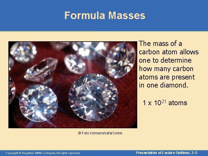Formula Masses The mass of a carbon atom allows one to determine how many