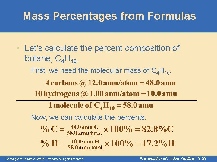 Mass Percentages from Formulas • Let's calculate the percent composition of butane, C 4
