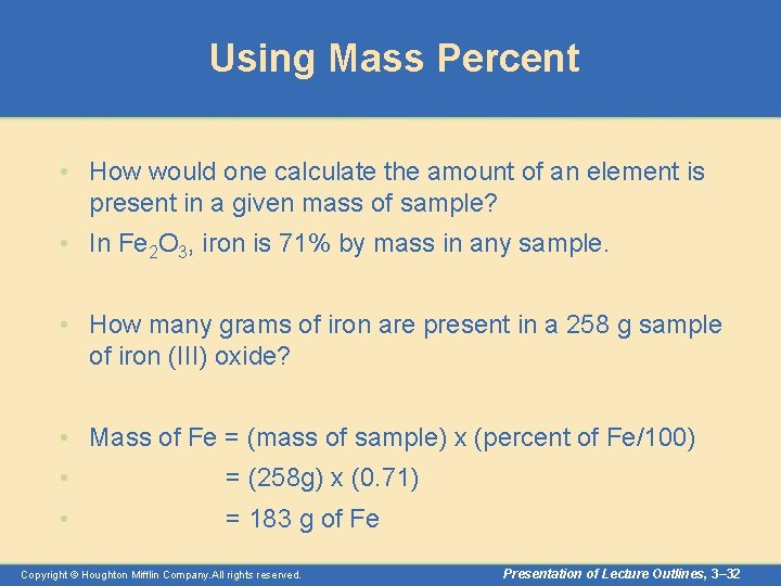 Using Mass Percent • How would one calculate the amount of an element is