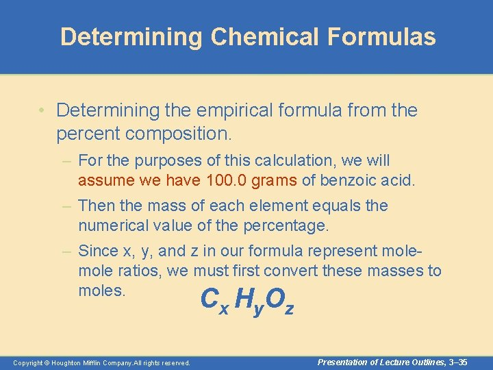 Determining Chemical Formulas • Determining the empirical formula from the percent composition. – For
