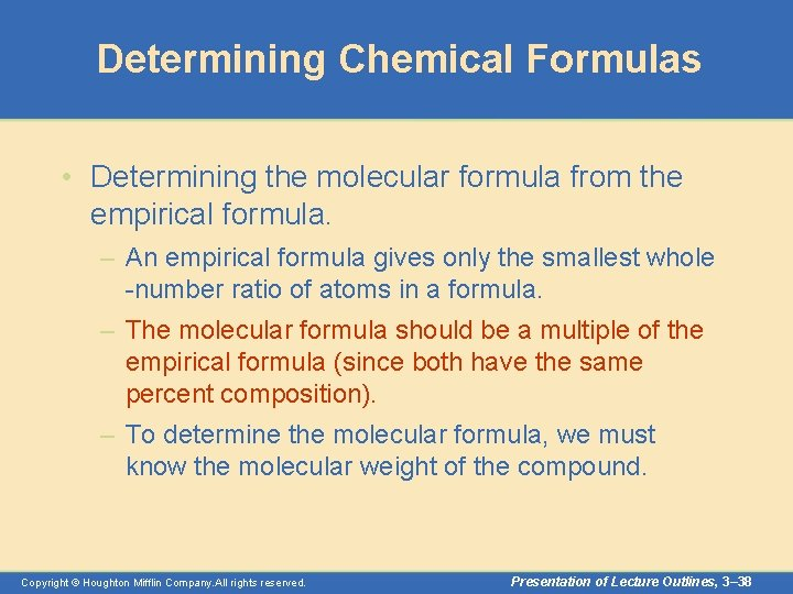 Determining Chemical Formulas • Determining the molecular formula from the empirical formula. – An