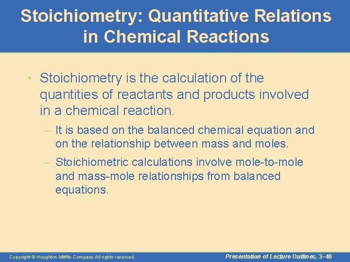Stoichiometry: Quantitative Relations in Chemical Reactions • Stoichiometry is the calculation of the quantities