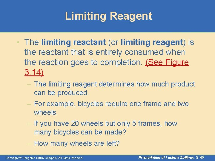 Limiting Reagent • The limiting reactant (or limiting reagent) is the reactant that is
