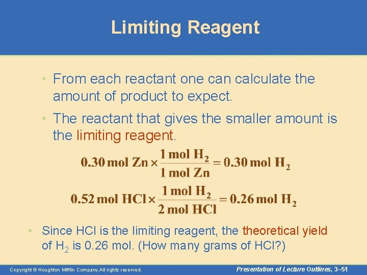 Limiting Reagent • From each reactant one can calculate the amount of product to
