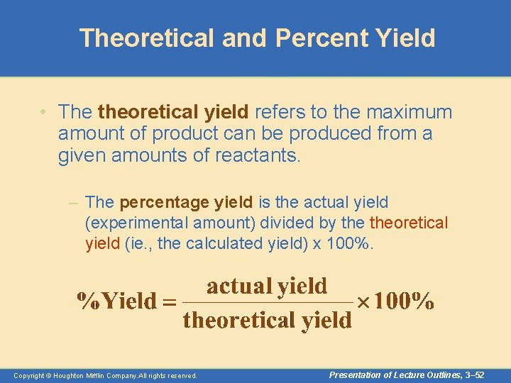 Theoretical and Percent Yield • The theoretical yield refers to the maximum amount of
