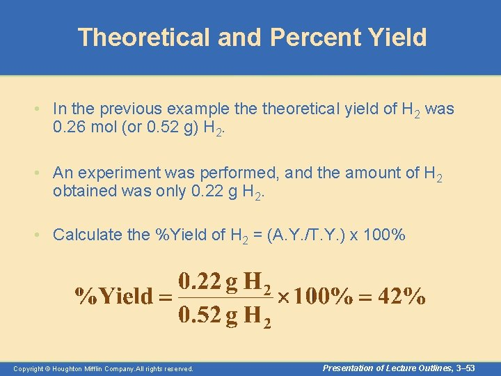 Theoretical and Percent Yield • In the previous example theoretical yield of H 2