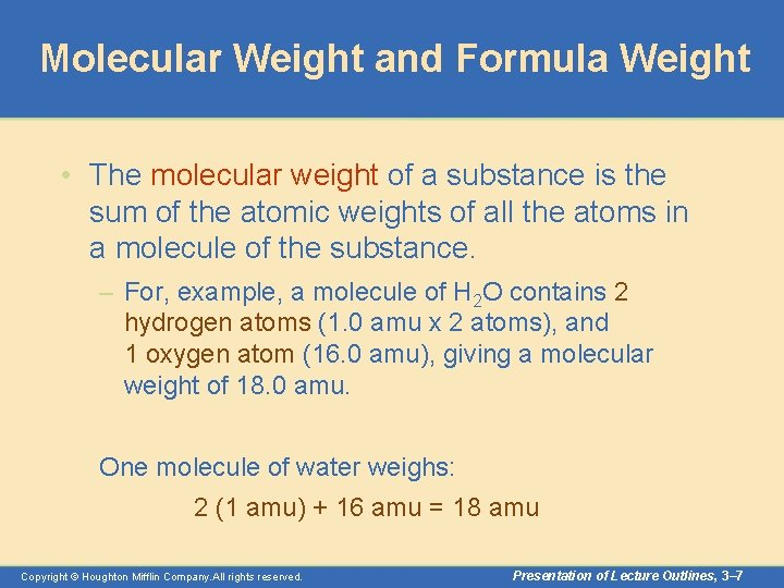 Molecular Weight and Formula Weight • The molecular weight of a substance is the