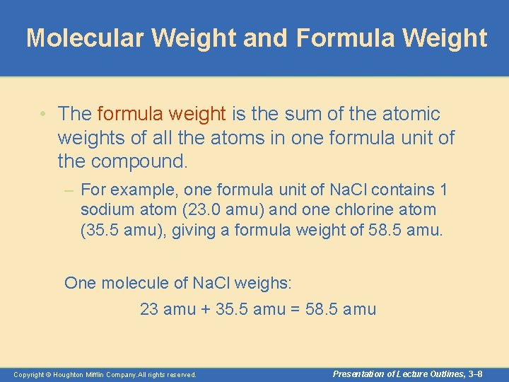 Molecular Weight and Formula Weight • The formula weight is the sum of the