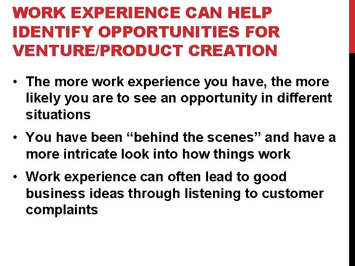 WORK EXPERIENCE CAN HELP IDENTIFY OPPORTUNITIES FOR VENTURE/PRODUCT CREATION • The more work experience
