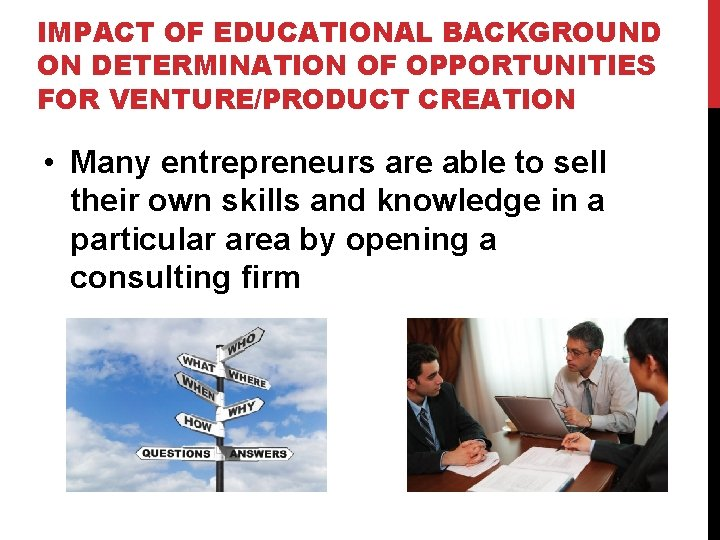 IMPACT OF EDUCATIONAL BACKGROUND ON DETERMINATION OF OPPORTUNITIES FOR VENTURE/PRODUCT CREATION • Many entrepreneurs