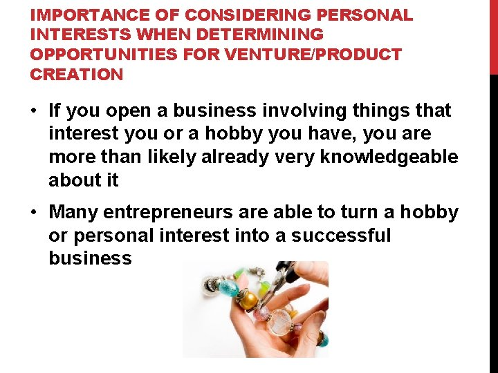 IMPORTANCE OF CONSIDERING PERSONAL INTERESTS WHEN DETERMINING OPPORTUNITIES FOR VENTURE/PRODUCT CREATION • If you