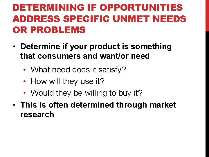 DETERMINING IF OPPORTUNITIES ADDRESS SPECIFIC UNMET NEEDS OR PROBLEMS • Determine if your product