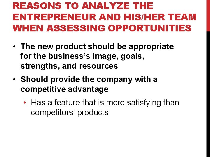 REASONS TO ANALYZE THE ENTREPRENEUR AND HIS/HER TEAM WHEN ASSESSING OPPORTUNITIES • The new