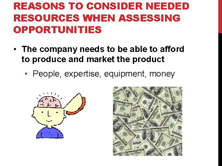 REASONS TO CONSIDER NEEDED RESOURCES WHEN ASSESSING OPPORTUNITIES • The company needs to be