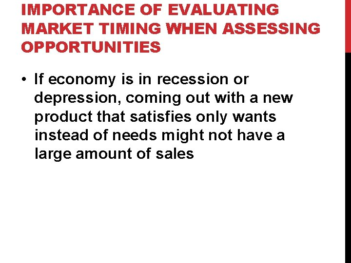 IMPORTANCE OF EVALUATING MARKET TIMING WHEN ASSESSING OPPORTUNITIES • If economy is in recession