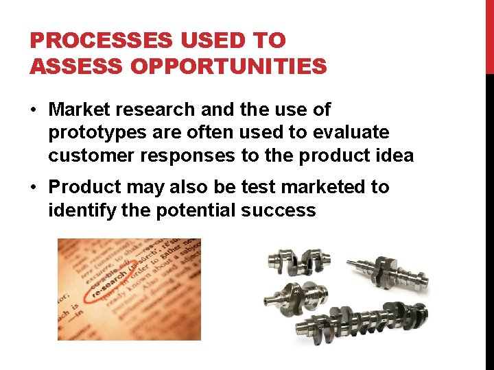 PROCESSES USED TO ASSESS OPPORTUNITIES • Market research and the use of prototypes are