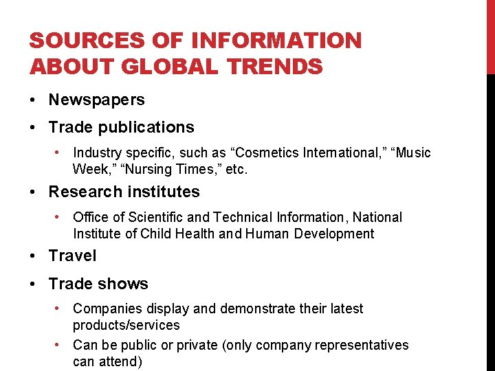 SOURCES OF INFORMATION ABOUT GLOBAL TRENDS • Newspapers • Trade publications • Industry specific,