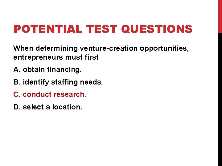 POTENTIAL TEST QUESTIONS When determining venture-creation opportunities, entrepreneurs must first A. obtain financing. B.