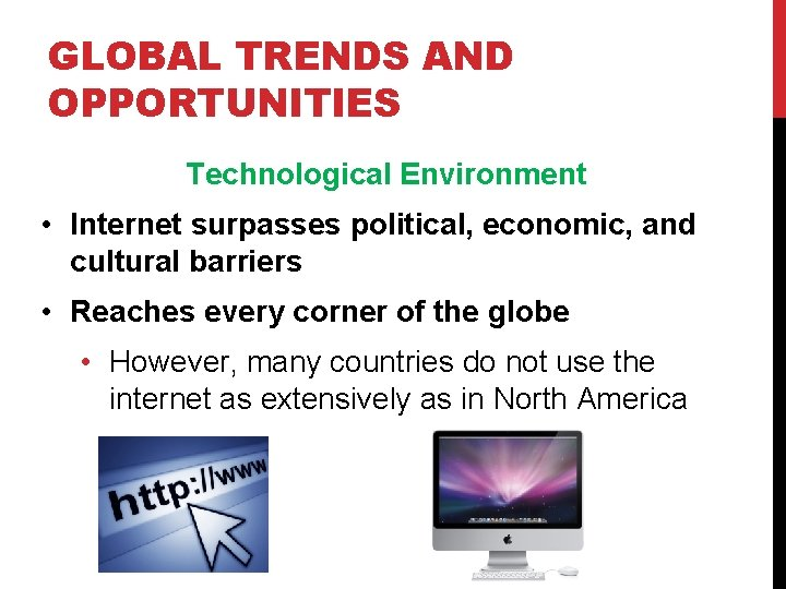 GLOBAL TRENDS AND OPPORTUNITIES Technological Environment • Internet surpasses political, economic, and cultural barriers