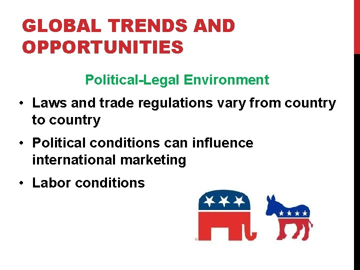 GLOBAL TRENDS AND OPPORTUNITIES Political-Legal Environment • Laws and trade regulations vary from country