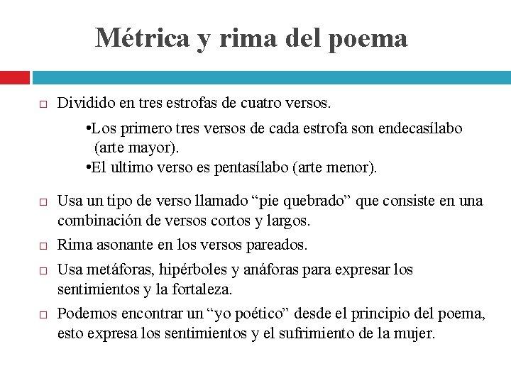 Métrica y rima del poema Dividido en tres estrofas de cuatro versos. • Los