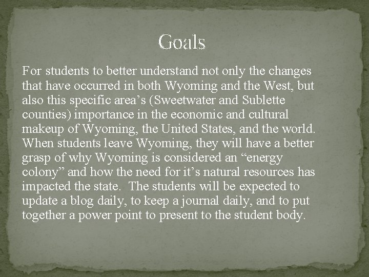 Goals For students to better understand not only the changes that have occurred in