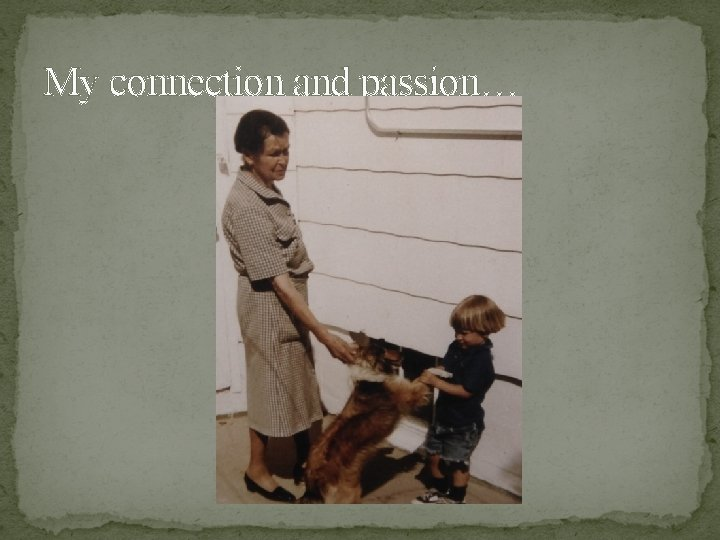 My connection and passion…