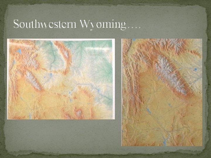 Southwestern Wyoming….