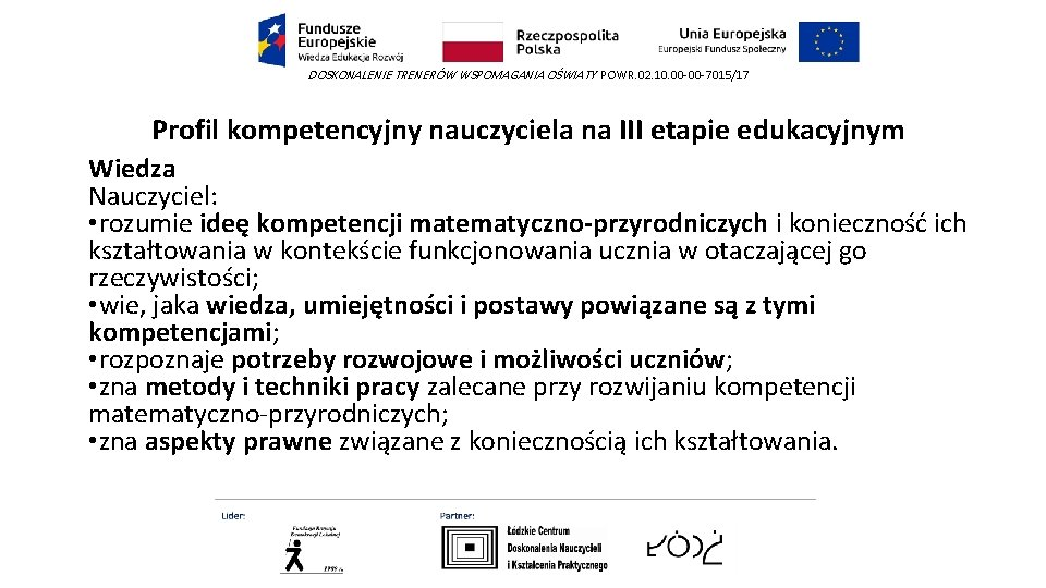 DOSKONALENIE TRENERÓW WSPOMAGANIA OŚWIATY POWR. 02. 10. 00 -00 -7015/17 Profil kompetencyjny nauczyciela na
