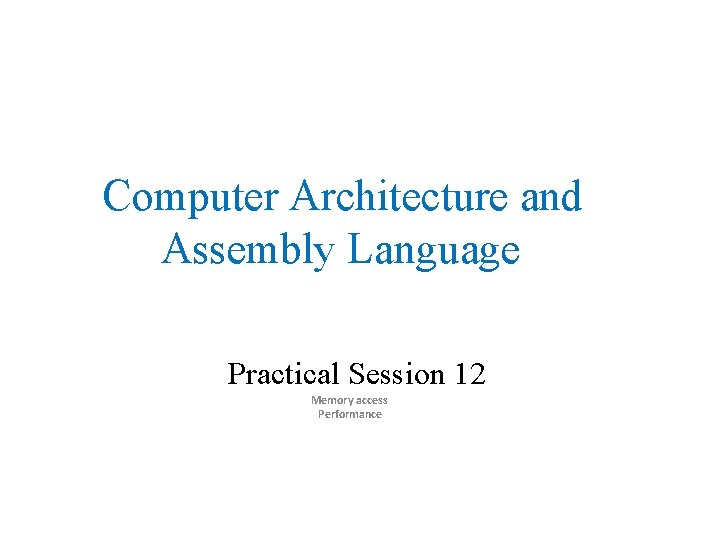 Computer Architecture and Assembly Language Practical Session 12 Memory access Performance