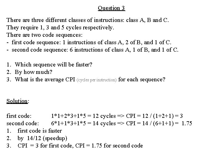Question 3 There are three different classes of instructions: class A, B and C.