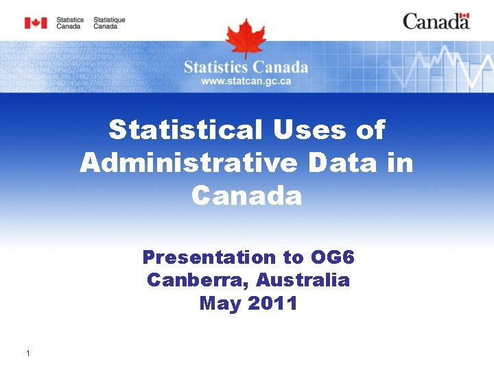 Statistical Uses of Administrative Data in Canada Presentation to OG 6 Canberra, Australia May