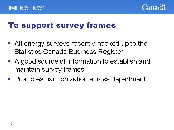 To support survey frames § All energy surveys recently hooked up to the Statistics