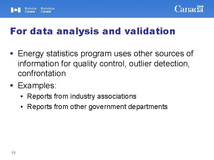 For data analysis and validation § Energy statistics program uses other sources of information