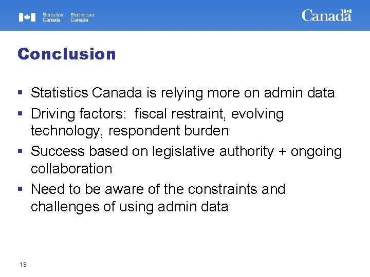Conclusion § Statistics Canada is relying more on admin data § Driving factors: fiscal