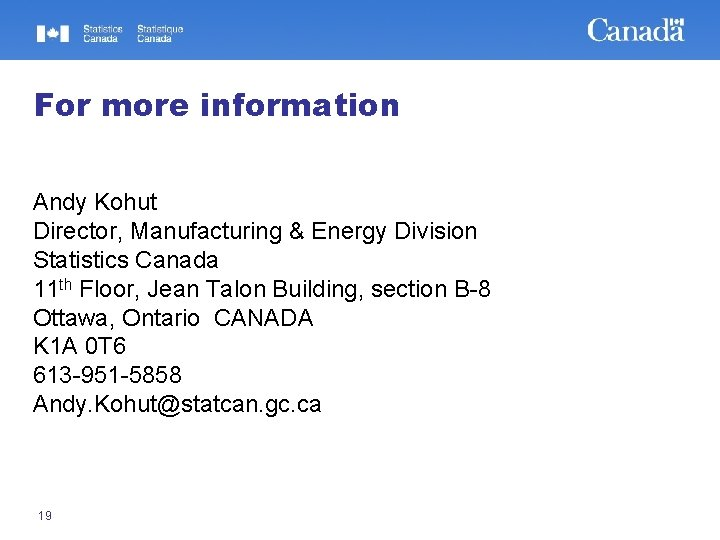 For more information Andy Kohut Director, Manufacturing & Energy Division Statistics Canada 11 th