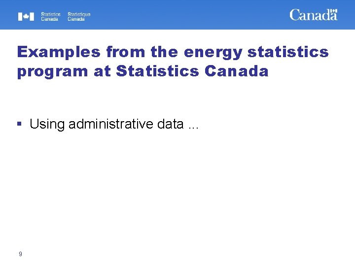 Examples from the energy statistics program at Statistics Canada § Using administrative data. .