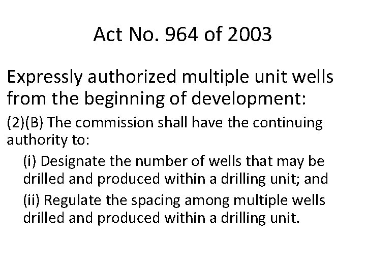 Act No. 964 of 2003 Expressly authorized multiple unit wells from the beginning of
