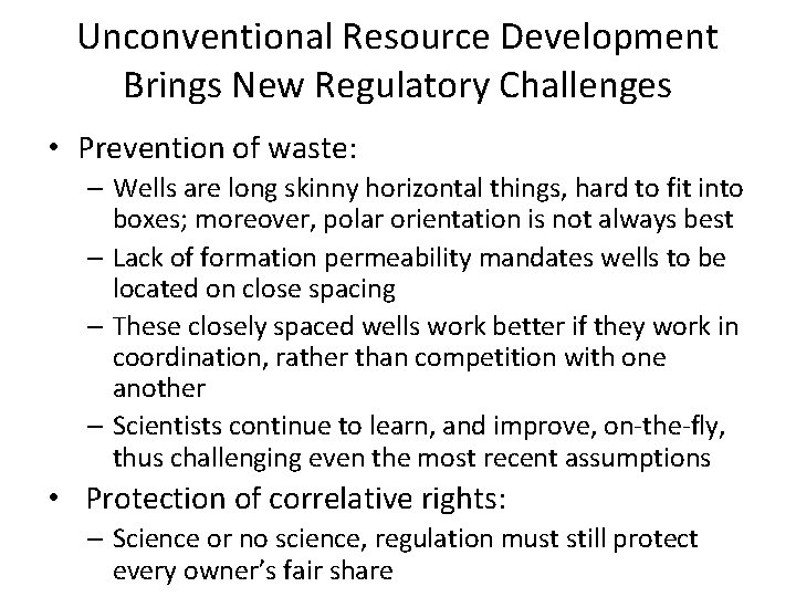 Unconventional Resource Development Brings New Regulatory Challenges • Prevention of waste: – Wells are