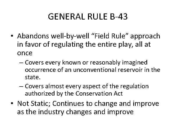 """GENERAL RULE B-43 • Abandons well-by-well """"Field Rule"""" approach in favor of regulating the"""