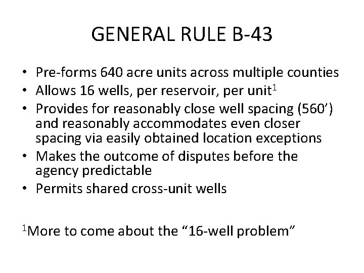 GENERAL RULE B-43 • Pre-forms 640 acre units across multiple counties • Allows 16