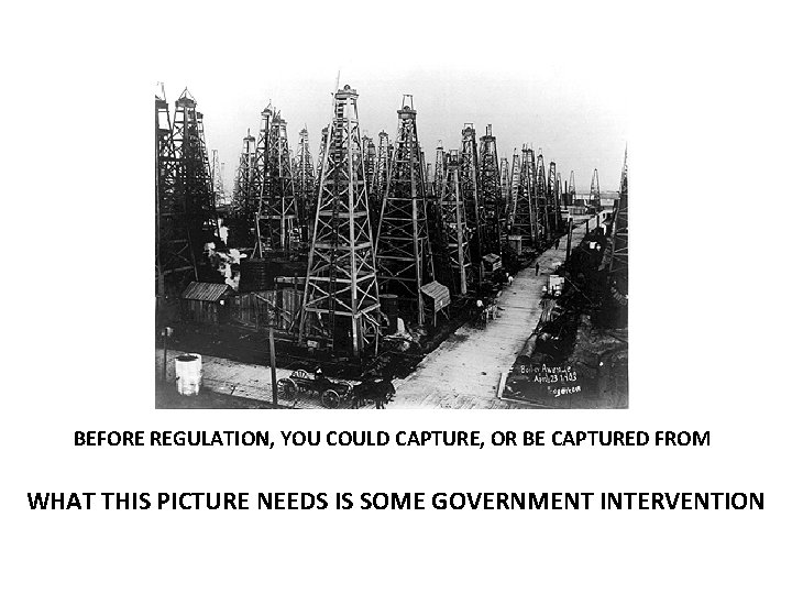 BEFORE REGULATION, YOU COULD CAPTURE, OR BE CAPTURED FROM WHAT THIS PICTURE NEEDS IS